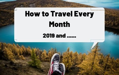 How to Travel Every Month