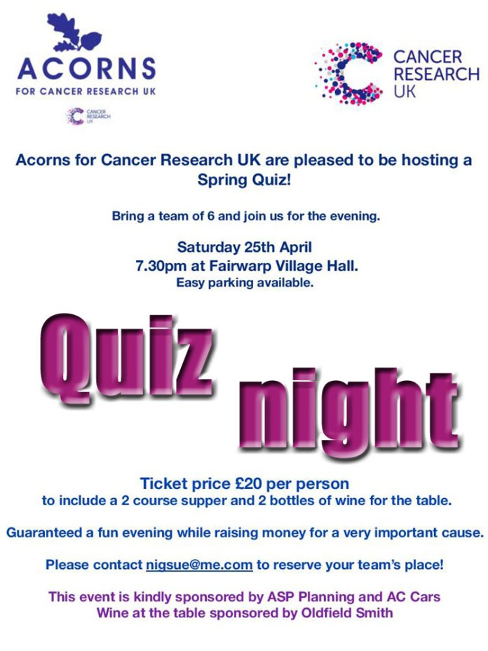 Acorns for Cancer Research is a Crowborough-based committee who run events to raise funds for CRUK. Their Spring Quiz takes place on Saturday 25th April 2020 at Fairwarp Village Hall. Tickets cost £20 per person (teams of 6). The price includes a 2-course supper and wine.