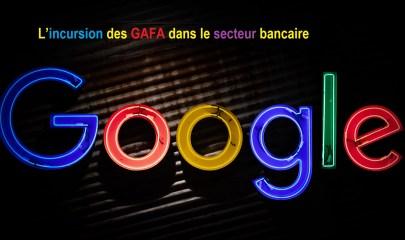 L'incursion des GAFA dans le secteur bancaire
