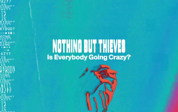 Nothing But Thieves - Is Everybody Going Crazy Lyrics