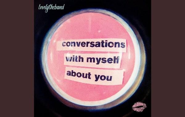 lovelytheband - conversations with myself about you lyrics