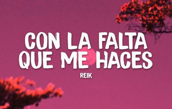 Reik - Con La Falta Que Me Haces lyrics