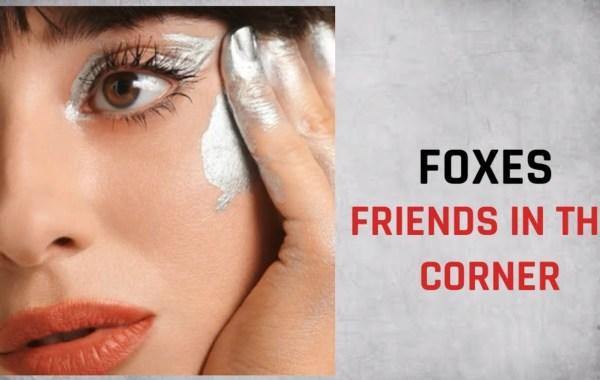 Foxes - Friends In The Corner lyrics