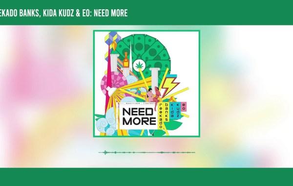 Reekado Banks, Kida Kudz & EO - Need More lyrics