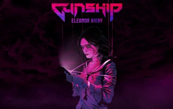 GUNSHIP - Eleanor Rigby lyrics