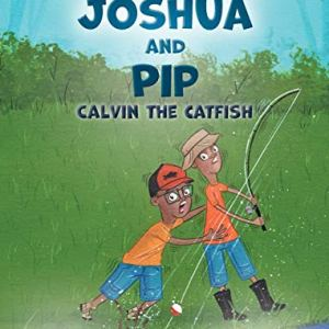 The Adventures of Joshua and Pip: Calvin the Catfish Hardcover – August 4, 2020 by John A Light (Author), Jamie R Gandy (Illustrator)