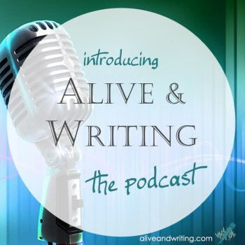 The Alive & Writing Podcast Has Launched