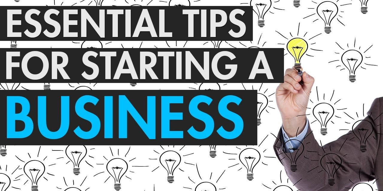 Essential Tips For Starting A Business