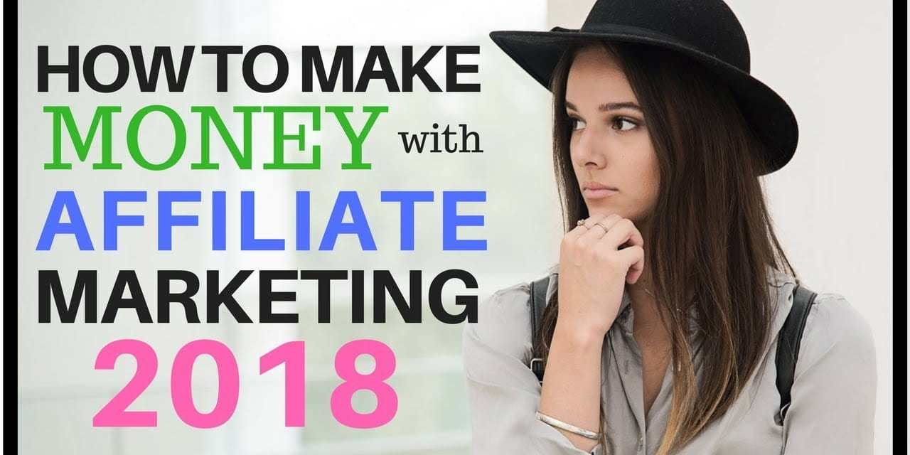 HOW TO MAKE MONEY WITH AFFILIATE MARKETING 2018 (100% FREE)