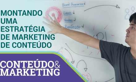 Montando uma estratégia de marketing de conteúdo – Conteúdo e Marketing