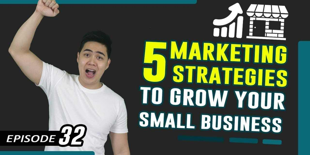 Marketing Strategies For Small Business – 5 Growth Hacks (Ep. #32)