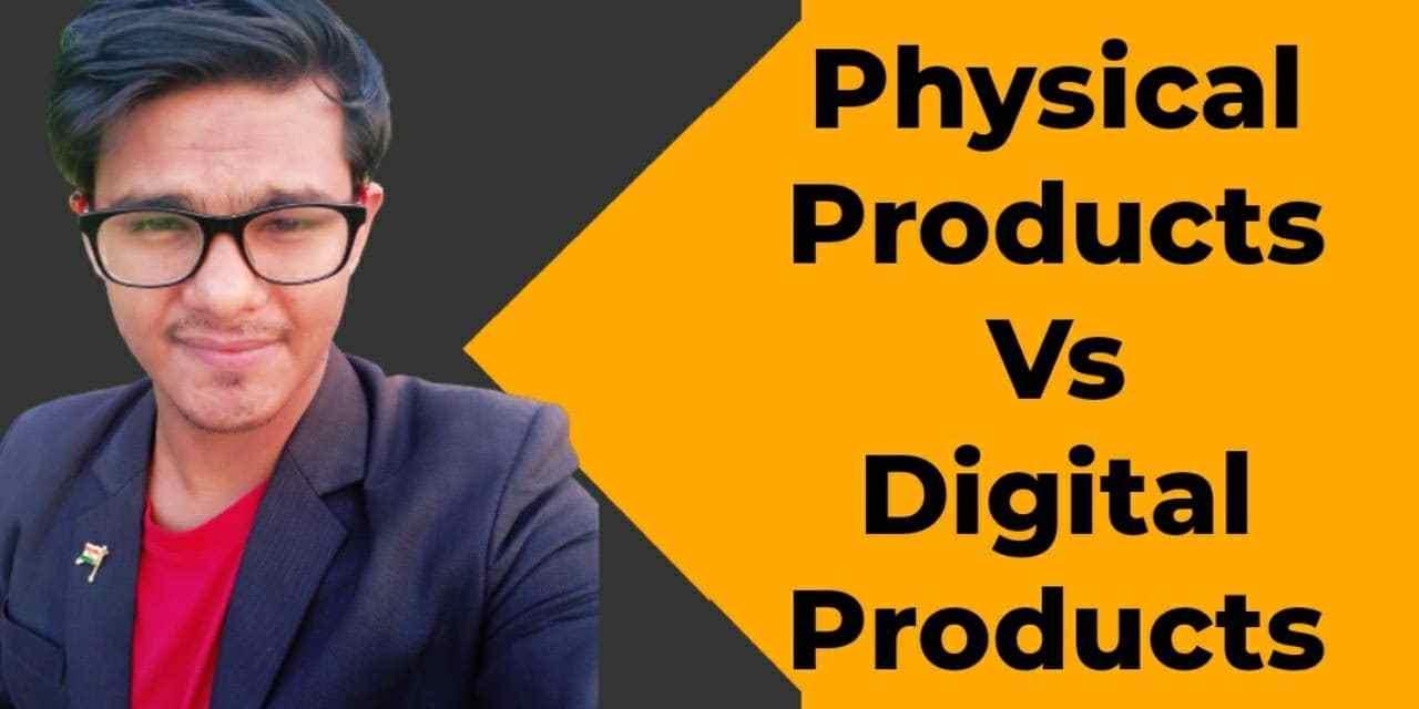 Physical Products Vs Digital Products Affiliate Marketing Kon Sa Product Choose Kare ?