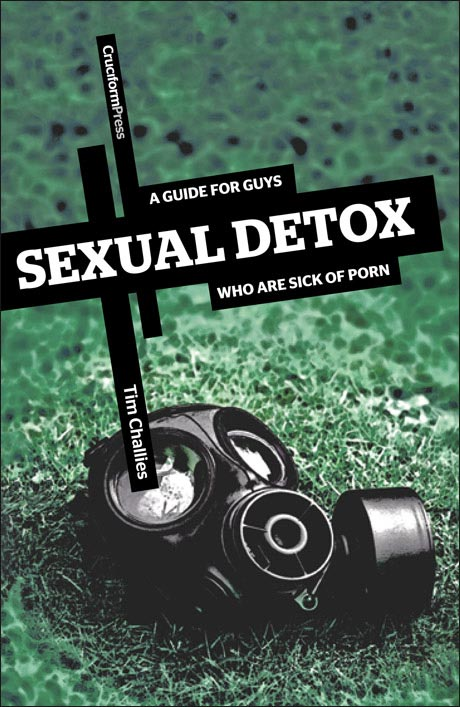 Sexual Detox: A Guide for Guys who are Sick of Porn, by Tim Challies