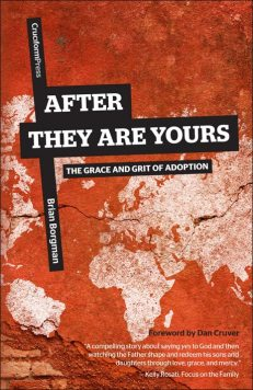 After They Are Yours: The Grace and Grit of Adoption, by Brian Borgman