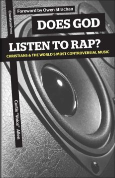 "Does God Listen to Rap? - Christians and the World's Most Controversial Music, by Curtis ""Voice"" Allen"