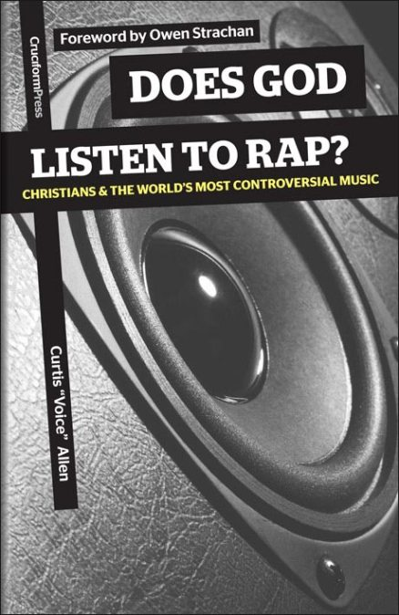 """Does God Listen to Rap? - Christians and the World's Most Controversial Music, by Curtis """"Voice"""" Allen"""