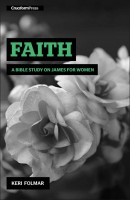 Faith; A Bible Study on James for Women, by Keri Folmar