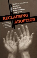 Reclaiming Adoption; Missional Living Through the Rediscovery of Abba Father, by Dan Cruver