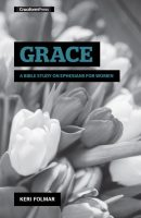 Grace; A Bible Study on Ephesians for Women, by Keri Folmar