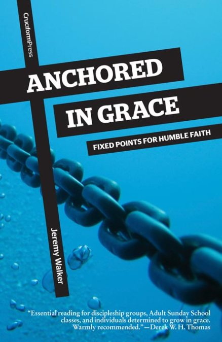 Anchored in Grace: Fixed Points for Humble Faith, by Jeremy Walker
