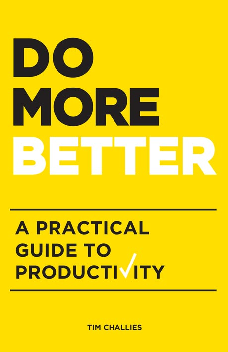 Do More Better: A Practical Guide to Productivity, by Tim Challies