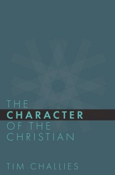 The Character of the Christian, by Tim Challies