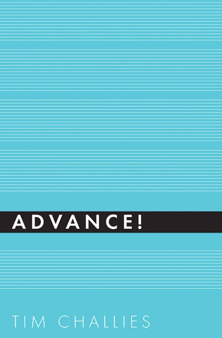 Advance!, by Tim Challies