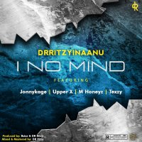 Dr Ritzy ft Jonnykage,Upper X, Texzy & M Honeyz - I No Mind