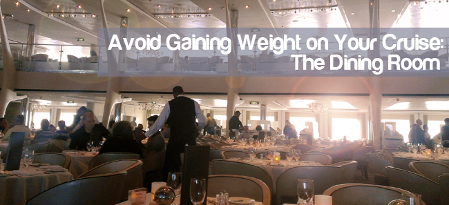 Avoid Gaining Weight on Your Cruise: The Dining Room