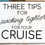 Three Tips for Packing Lighter for Your Cruise