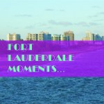Ft Lauderdale Moments