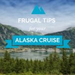 Frugal Tips for Alaskan Cruisers