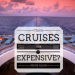 Think Cruises Are Expensive? Think Again!