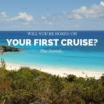 Will You Be Bored on Your First Cruise? That Depends…