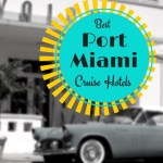 Best PortMiami Cruise Hotels