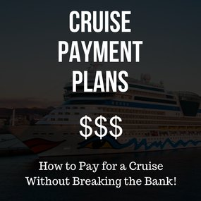 Cruise Payment Plans - Pay for a Cruise Without Breaking the Bank!