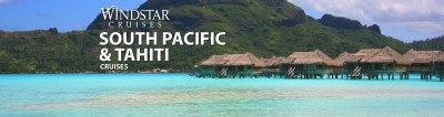 Windstar South Pacific and Tahiti Cruises, 2019 and 2020 ...