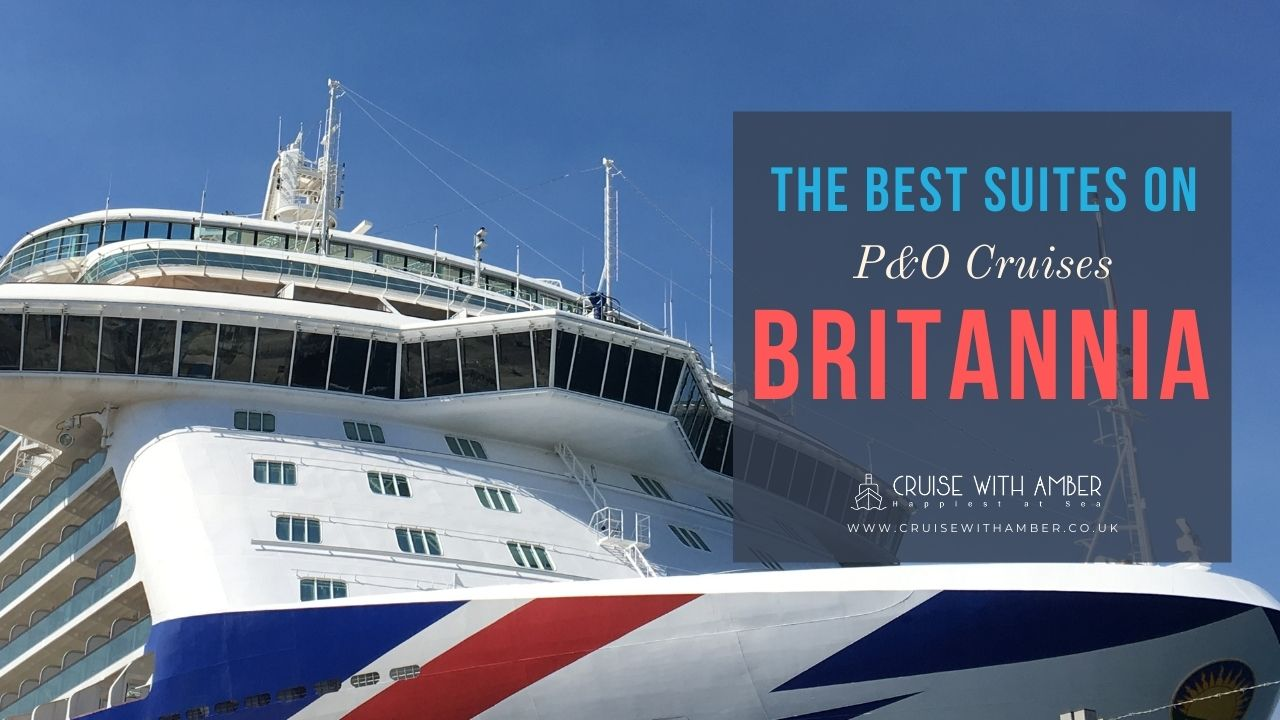 The Best Suites on P&O Cruises Britannia
