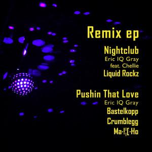 Remix ep Nightclub / Pushin That Love Eric IQ Gray, Liquid Rockz, Bastelkopp, Crumblegg, Ma_Ho