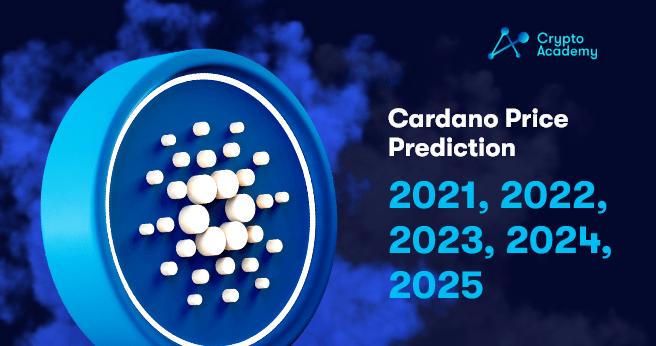 Cardano Price Prediction 2021, 2022, 2023, 2024, 2025