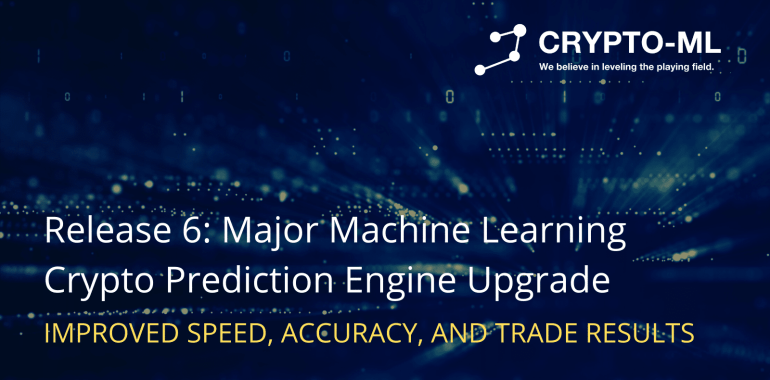Crypto-ML Release 6 Major Machine Learning Upgrade