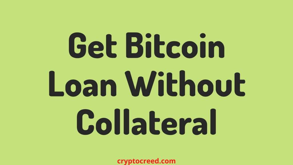 Get Bitcoin Loan Without Collateral
