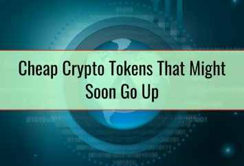 Cheap Crypto Tokens That Might Soon Go Up