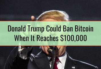 Industry Commentator Believes Donald Trump Is Going To Ban Bitcoin When It Reaches $100,000