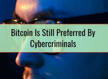 Bitcoin Is Still Preferred By Cybercriminals