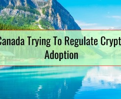 Canada Trying To Regulate Crypto Adoption