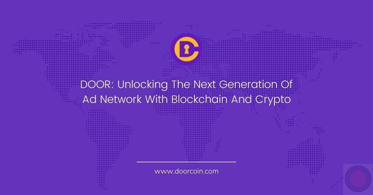 DOOR: Unlocking The Next Generation Of Ad Network With Blockchain And Crypto