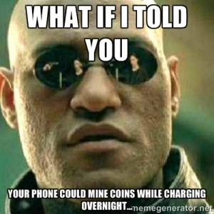 """What if I told you, you could be mining with your phone"" meme."