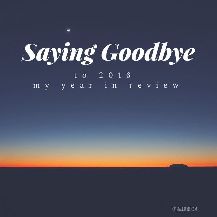Saying Goodbye to 2016: My Month By Month Year In Review