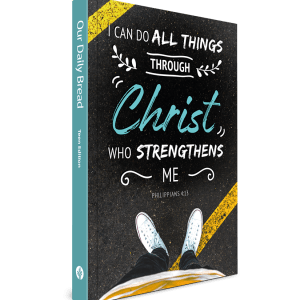 I can do all things through Christ Our-Daily-Bread-Teen-Annual-Edition